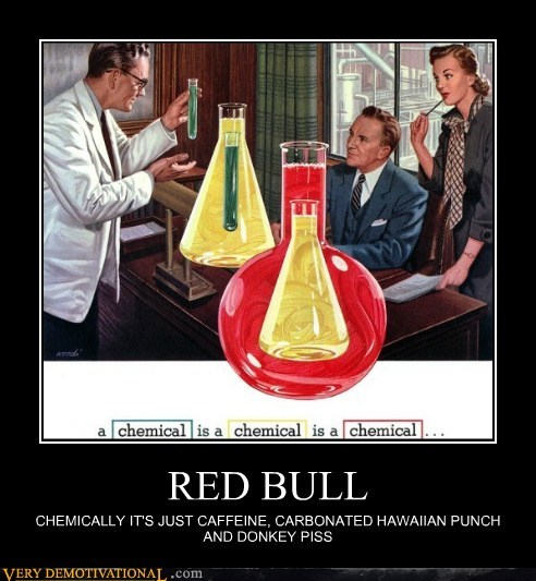 RED BULL CHEMICALLY IT'S JUST CAFFEINE, CARBONATED HAWAIIAN PUNCH AND DONKEY PISS