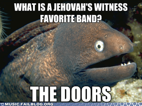 Bad Joke Eel jehovahs witness jim morrison meme the doors - 5849206272