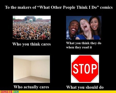 annoying best of week comics stop the internets what other people think i do who cares - 5850190848
