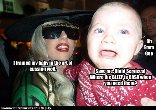 Save me, Child Services! Where the BLEEP is CASA when you need them? I trained my baby in the art of cussing well. Oh Emm Gee
