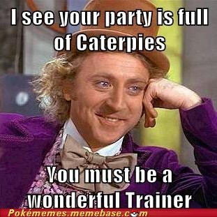 best of week bug trainer caterpie meme Memes sarcasm Willy Wonka - 5851455232