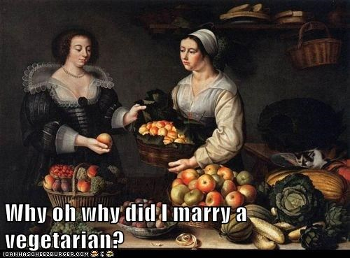 Why oh why did I marry a vegetarian?