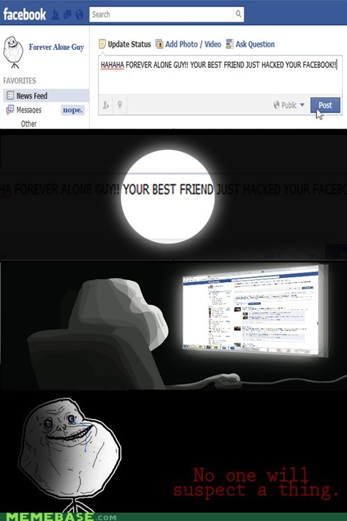 facebook,forever alone,friends,hacked