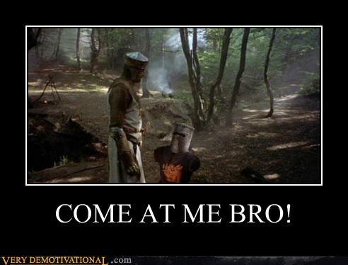 black knight come at me bro hilarious monty python - 5852738560