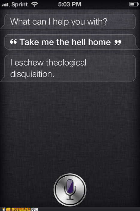 disquisition,siri,take me the hell home,theology,weird answers
