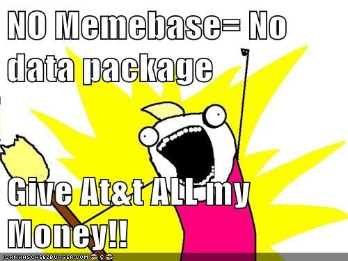 NO Memebase= No data package  Give At&t ALL my Money!!