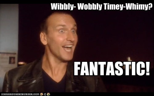 Wibbly- Wobbly Timey-Whimy? FANTASTIC!