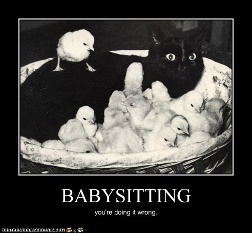 BABYSITTING you're doing it wrong.