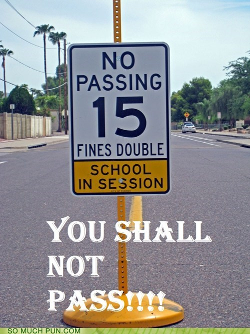 double meaning gandalf literalism Lord of the Rings not pass quote school school zone shall sign you you shall not pass - 5858972672