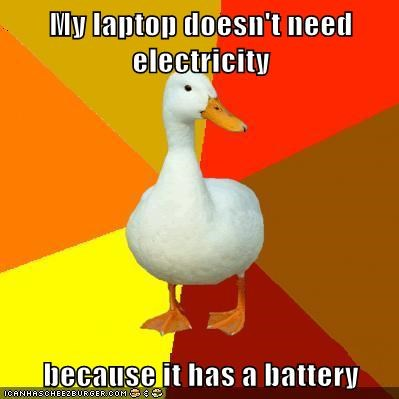 My laptop doesn't need electricity  because it has a battery