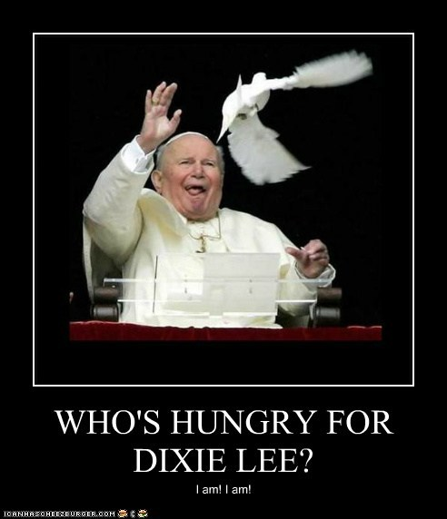 WHO'S HUNGRY FOR DIXIE LEE? I am! I am!