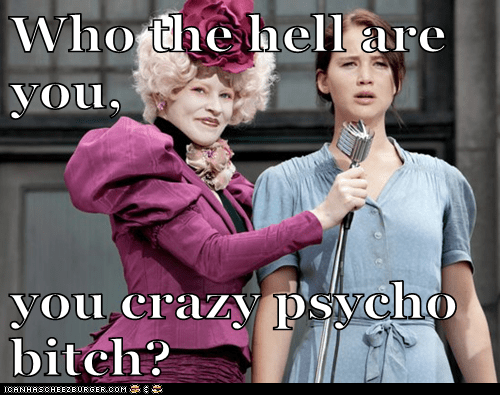 You re acting like a psycho bitch