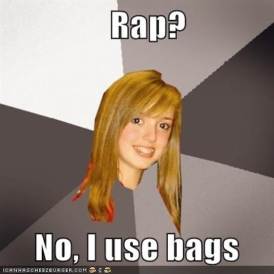 Rap?      No, I use bags