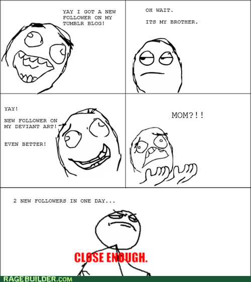 Close Enough,follower,Rage Comics,social media