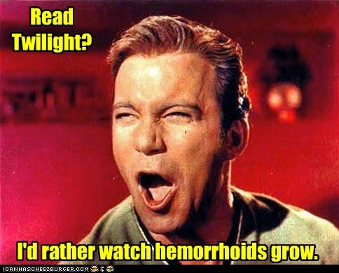 it's only logical Read Twilight? I'd rather watch hemorrhoids grow.