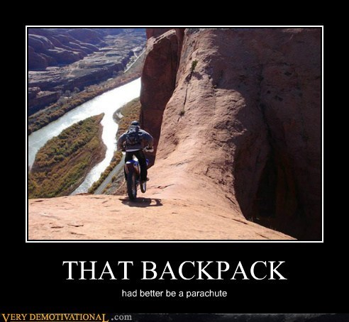 THAT BACKPACK had better be a parachute