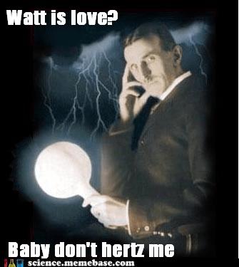 electricity hertz Memes Nikola Tesla physics watt - 5866826752