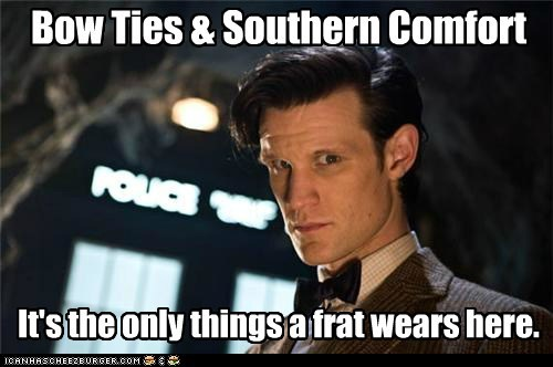 It's the only things a frat wears here. Bow Ties & Southern Comfort