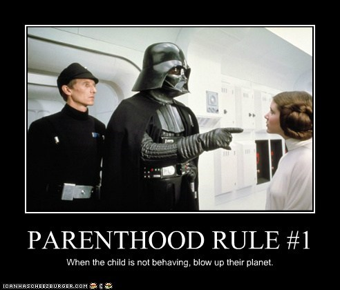 PARENTHOOD RULE #1 When the child is not behaving, blow up their planet.