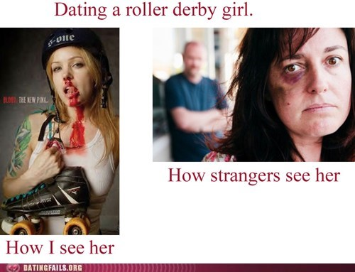 dating fails,Hall of Fame,i-swear-it-wasnt-me,roller derby,what everyone else sees,what you see