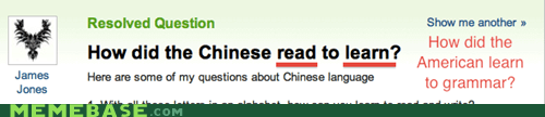 Yahoo answers question on how did the Chinese READ to LEARN? A funny choice of words to have screwed up in the question.
