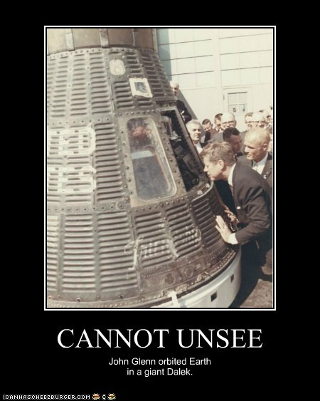 CANNOT UNSEE John Glenn orbited Earth in a giant Dalek.