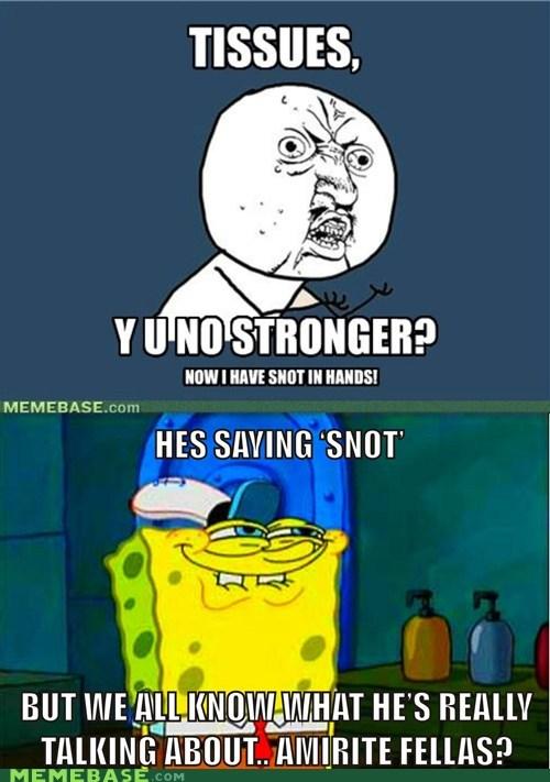 snot SpongeBob SquarePants tissues Y U No Guy - 5873832448