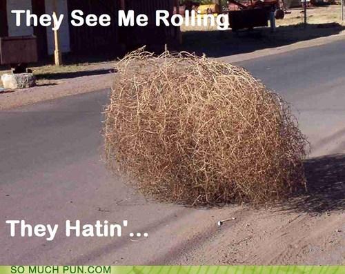 chamillionaire hating lyrics me meme rolling see tumbleweed - 5873943552