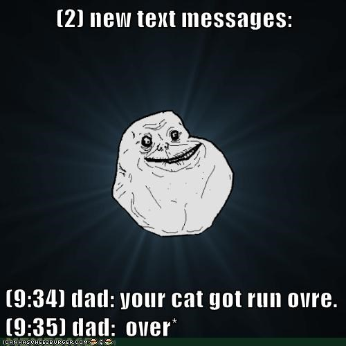 cat dad forever alone phone sms spell check texts - 5873997824