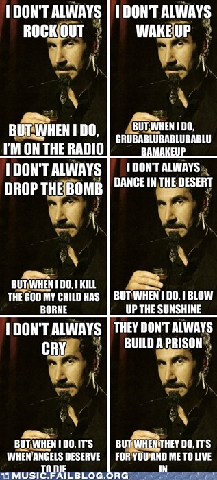 Music FAILS,serj tankian,system of a down,the most interesting man in the world