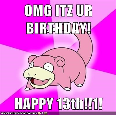 OMG ITZ UR BIRTHDAY HAPPY 13th1
