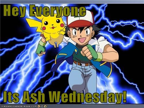 ash Ash Wednesday gotta not catch em all IRL Pokémon - 5875755520