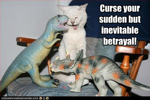 betrayal caption captioned cat Cats curse curse you dinosaur dinosaurs inevitable quote sudden toys t rex