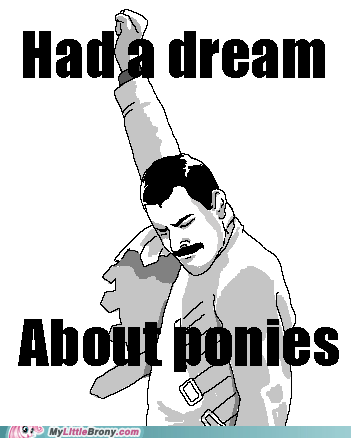 dreams freddie mercury meme ponies success - 5877901312