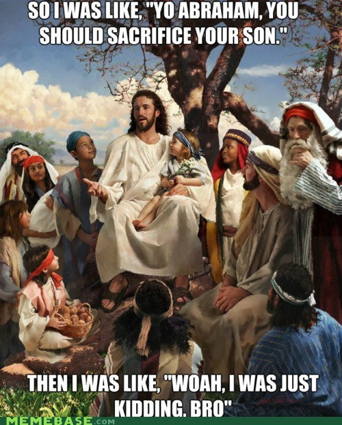 abraham bible god goof jesus LOL Jesus - 5878467584