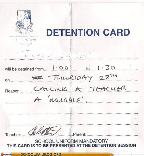 calling a teacher a muggl,calling a teacher a muggle,detention slips,g rated,Harry Potter,muggles,School of FAIL