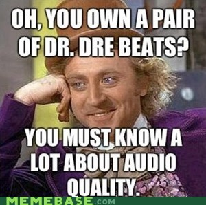 audio,beats,dr dre,headphones,Memes,quality,Willy Wonka