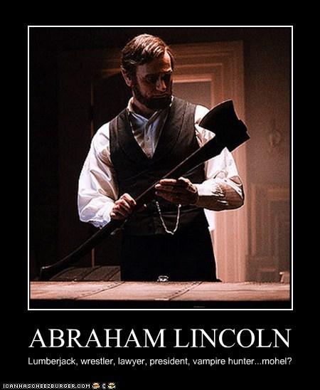 ABRAHAM LINCOLN Lumberjack, wrestler, lawyer, president, vampire hunter...mohel?