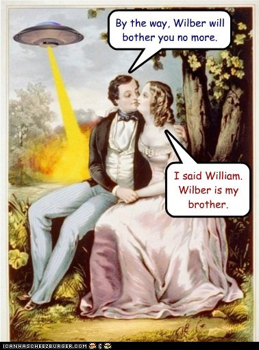 By the way, Wilber will bother you no more. I said William. Wilber is my brother.