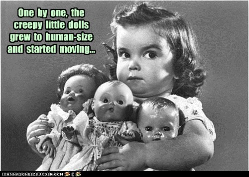 One by one, the creepy little dolls grew to human-size and started moving...