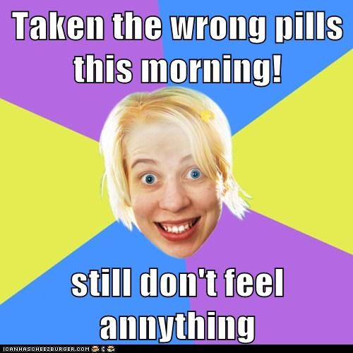 Taken the wrong pills this morning!  still don't feel annything