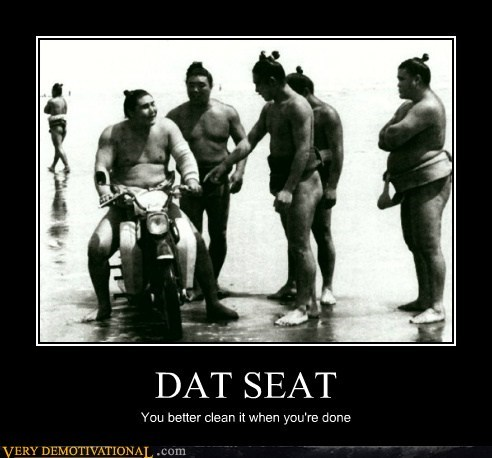 DAT SEAT You better clean it when you're done