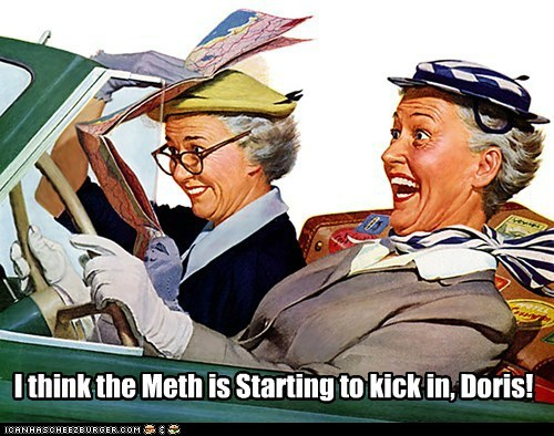 I think the Meth is Starting to kick in, Doris!