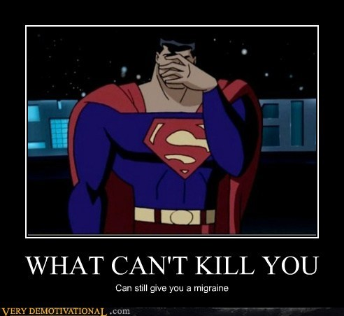 cant-kill-you,headache,hilarious,migraine,superman
