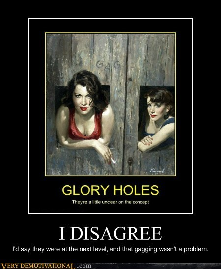 disagree glory hole hilarious wtf - 5883473920