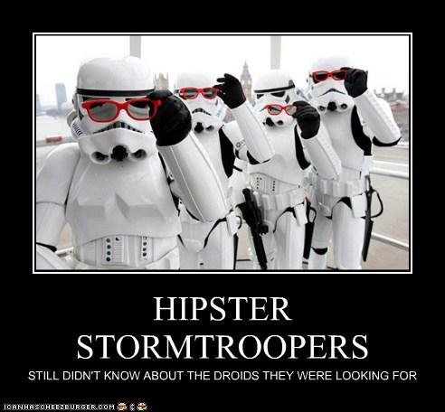 HIPSTER STORMTROOPERS STILL DIDN'T KNOW ABOUT THE DROIDS THEY WERE LOOKING FOR