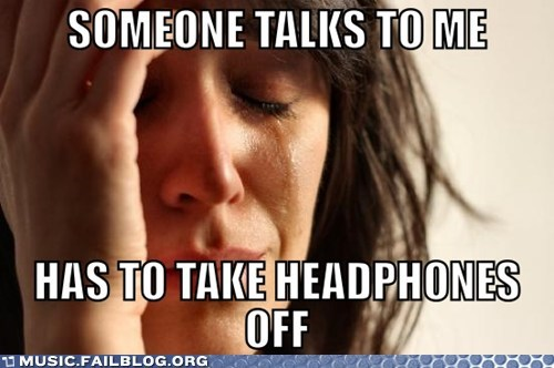 anti social First World Problems headphones talking