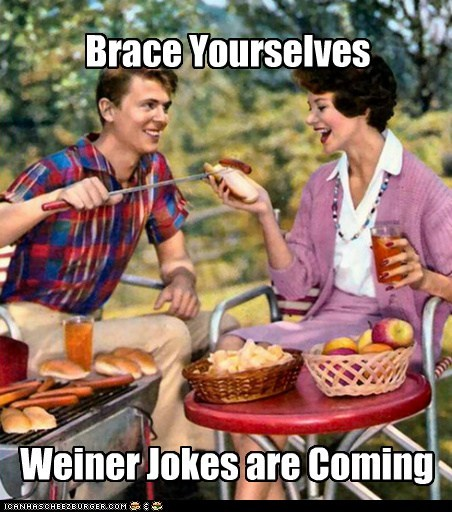 Weiner Jokes are Coming Brace Yourselves