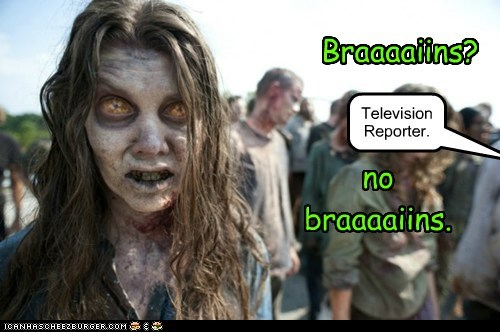 brains,no brains,reporter,television,The Walking Dead,zombie