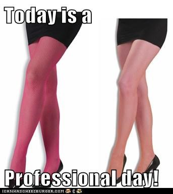 Today is a   Professional day!